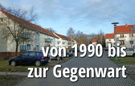 Die Geschichte von 1990 bis zur Gegenwart